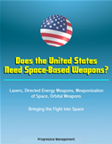 Does The United States Need Space-Based Weapons?: Lasers, Directed Energy Weapons, Weaponization Of Space, Orbital Weapons, Brin