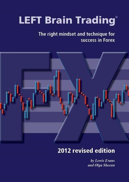 LEFT Brain Trading: the right mindset and technique for success in Forex: 2012 revised edition