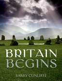 Britain Begins By: Barry Cunliffe