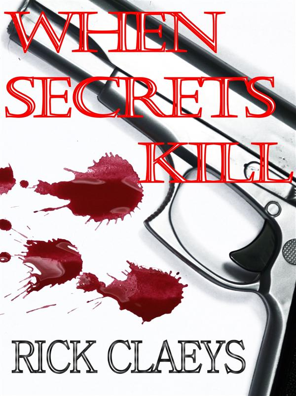 When Secrets Kill By: Rick Claeys
