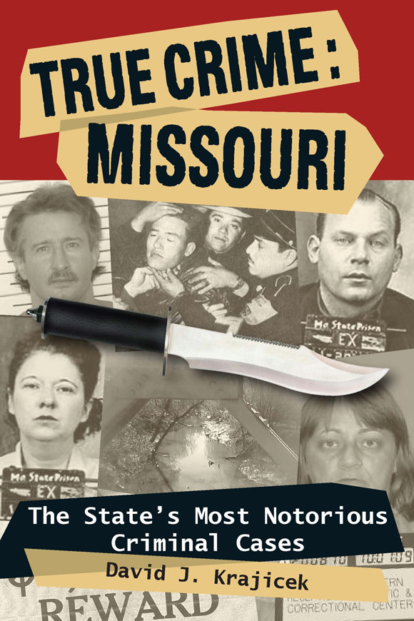 True Crime: Missouri: The State's Most Notorious Criminal Cases By: David J.  Krajicek