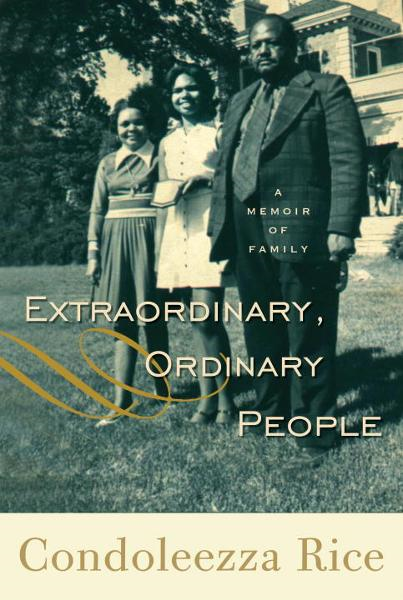 Extraordinary, Ordinary People By: Condoleezza Rice