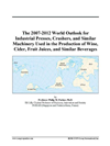 The 2007-2012 World Outlook For Industrial Presses, Crushers, And Similar Machinery Used In The Production Of Wine, Cider, Fruit