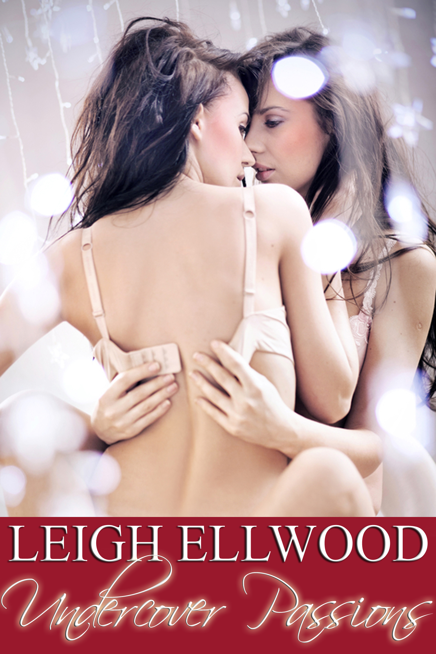 Undercover Passions By: Leigh Ellwood