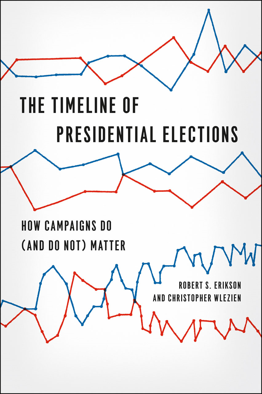 The Timeline of Presidential Elections By: Christopher Wlezien,Robert S. Erikson