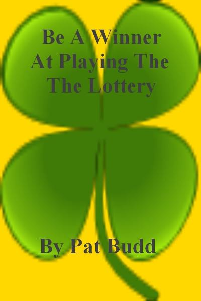 Be A Winner At Playing The Lottery By: Pat Budd
