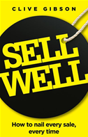 Sell Well: How To Nail Every Sale, Every Time