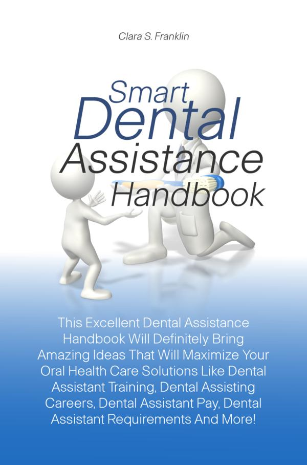 Smart Dental Assistance Handbook By: Clara S. Franklin