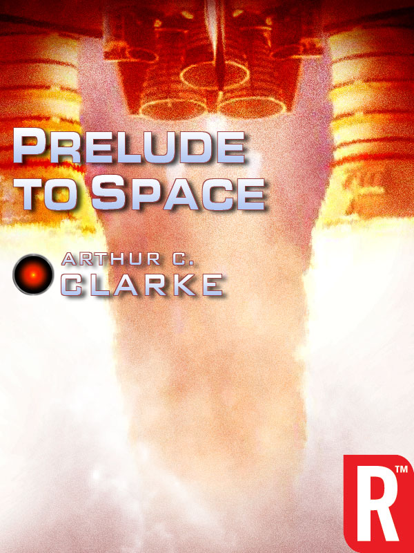 Prelude to Space By: Arthur C. Clarke