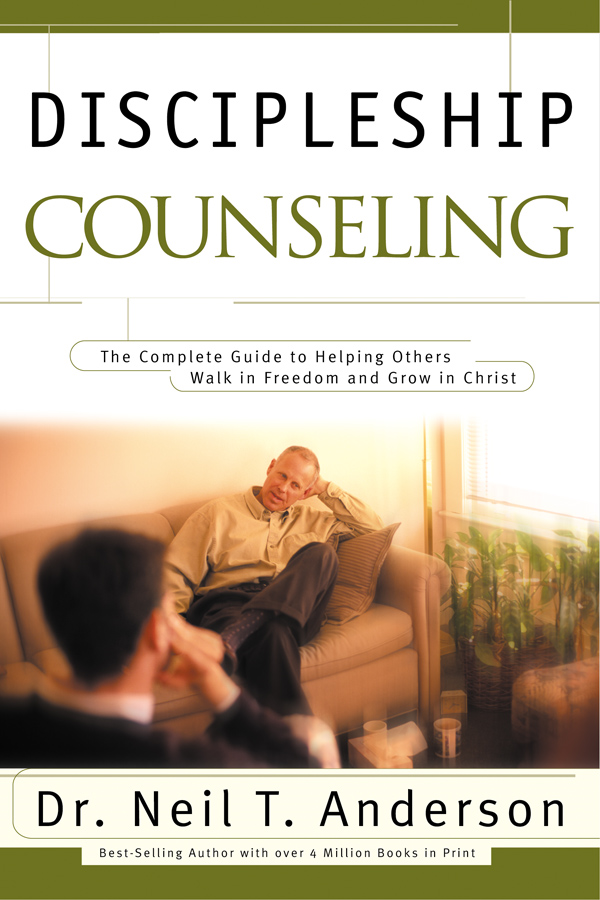 Discipleship Counseling: The Complete Guide to Helping Others Walk in Freedom and Grow in Christ By: Neil T. Anderson