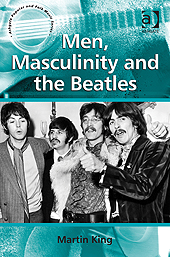 Men, Masculinity and the Beatles By: Martin King