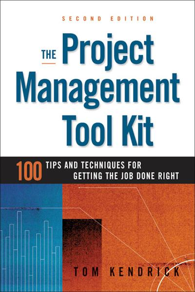 The Project Management Tool Kit: 100 Tips and Techniques for Getting the Job Done Right By: Tom KENDRICK