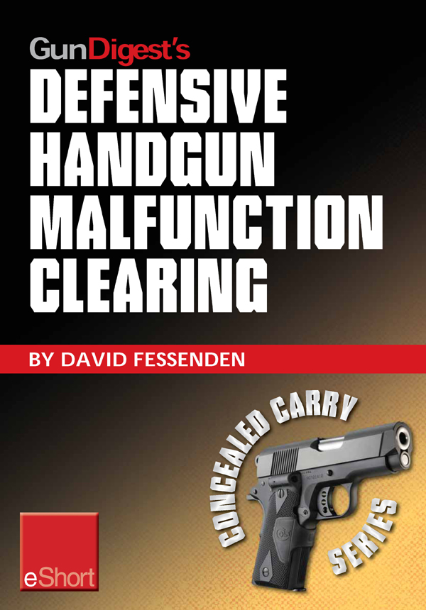 Gun Digest's Defensive Handgun Malfunction Clearing eShort: Learn the three main types of handgun malfunction and how to clear them. By: David Fessenden
