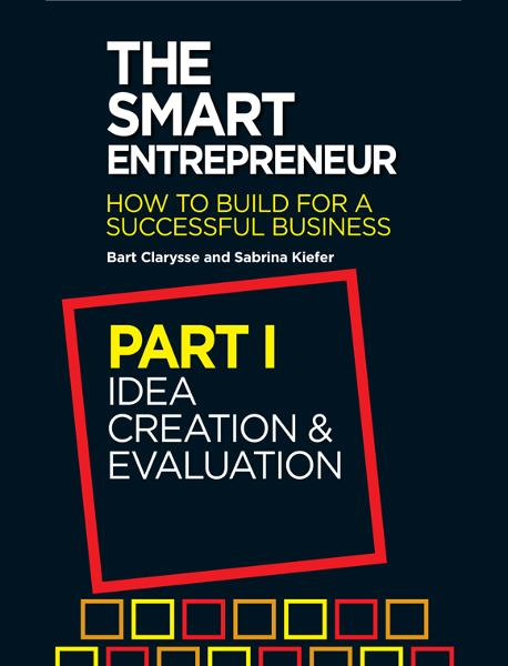 The Smart Entrepreneur: Part I: Idea Creation & Evaluation