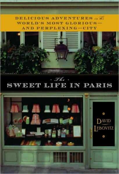 The Sweet Life in Paris By: David Lebovitz