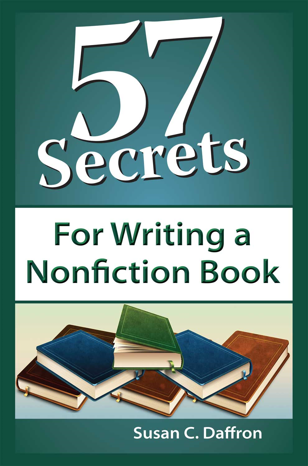 57 Secrets for Writing a Nonfiction Book By: Susan C. Daffron