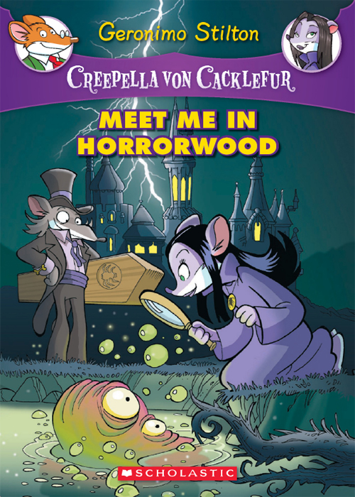 Creepella von Cacklefur #2: Meet Me in Horrorwood By: Geronimo Stilton