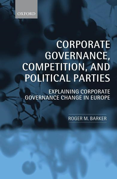 Corporate Governance, Competition, and Political Parties : Explaining Corporate Governance Change in Europe