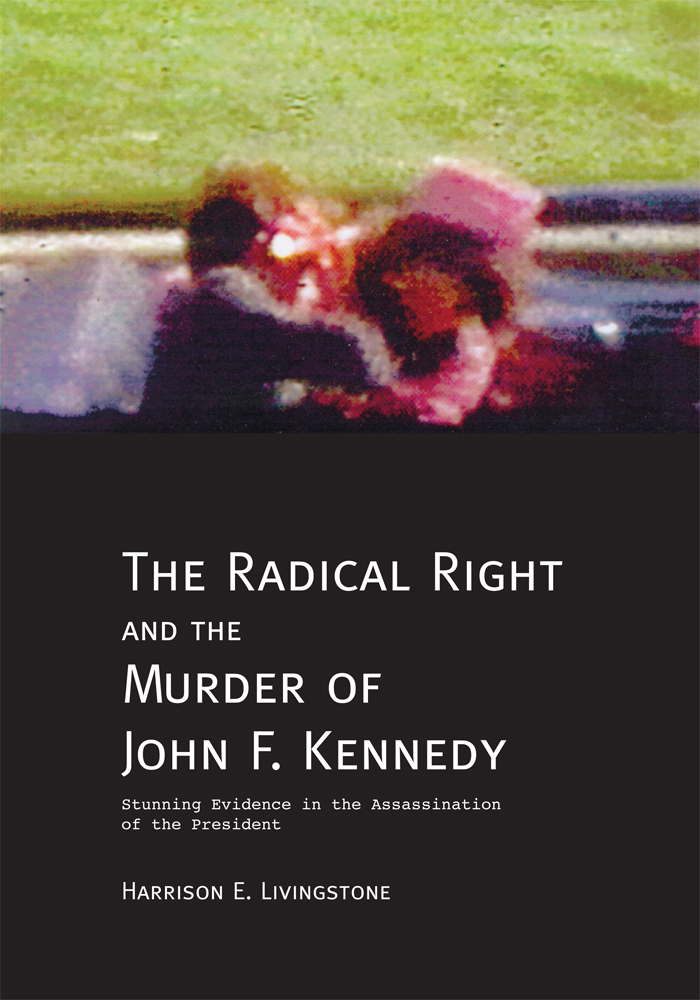 The Radical Right and the Murder of John F. Kennedy By: Harrison Livingstone