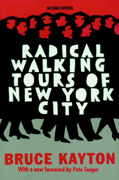 Radical Walking Tours of New York City By: Bruce Kayton