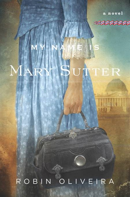 My Name Is Mary Sutter By: Robin Oliveira