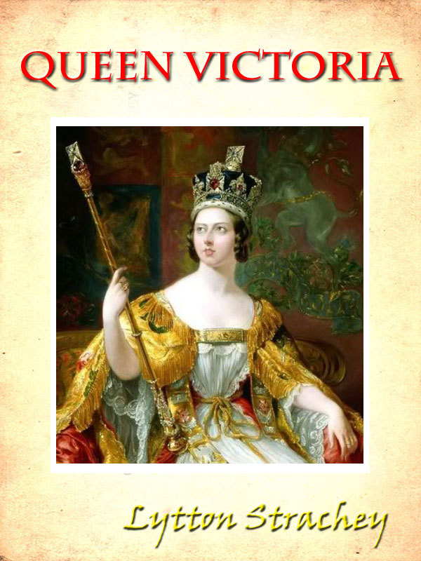 Queen Victoria [Annotated] By: Lytton Strachey