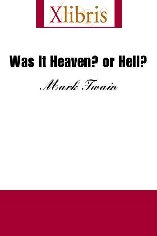 Mark Twain - Was It Heaven?  Or Hell?