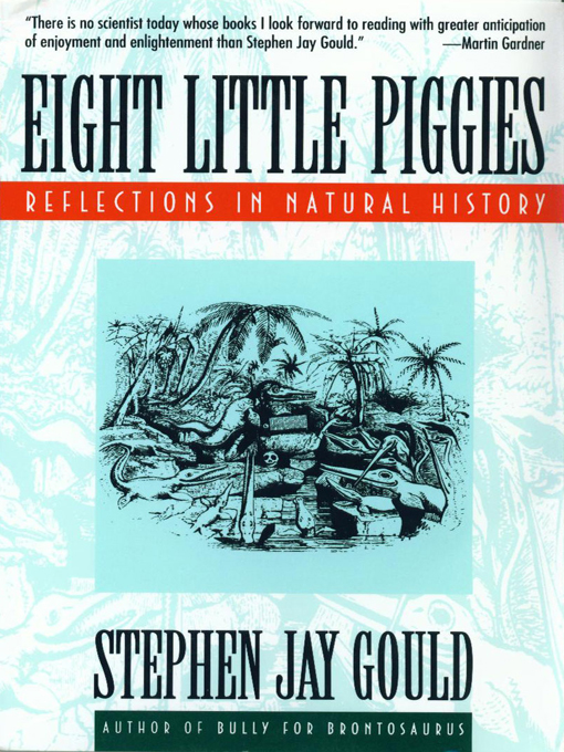 Eight Little Piggies: Reflections in Natural History By: Stephen Jay Gould