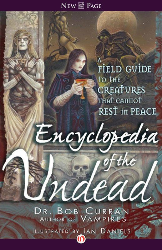 Encyclopedia of the Undead: A Field Guide to the Creatures that Cannot Rest in Peace By: Bob Curran,Ian Daniels