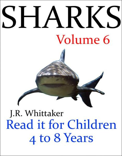 Sharks (Read it book for Children 4 to 8 years) By: J. R. Whittaker