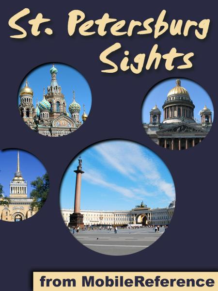 Saint Petersburg Sights: a travel guide to the top 50 attractions in St. Petersburg, Russia (Mobi Sights) By: MobileReference