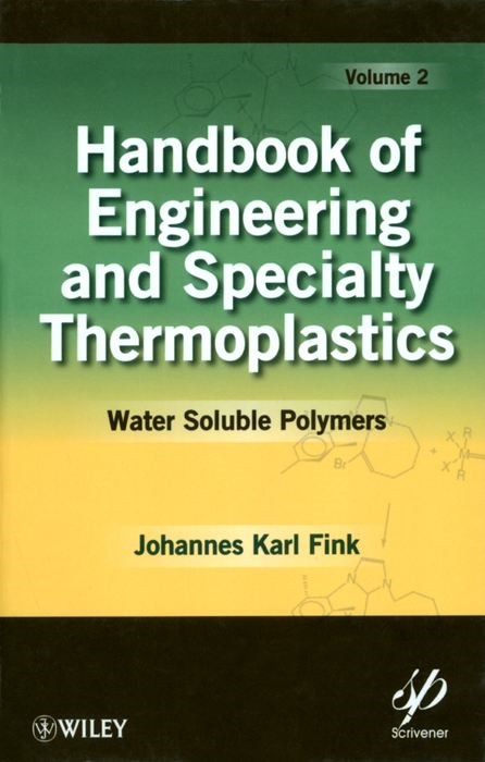 Handbook of Engineering and Specialty Thermoplastics, Water Soluble Polymers By: Johannes Karl Fink