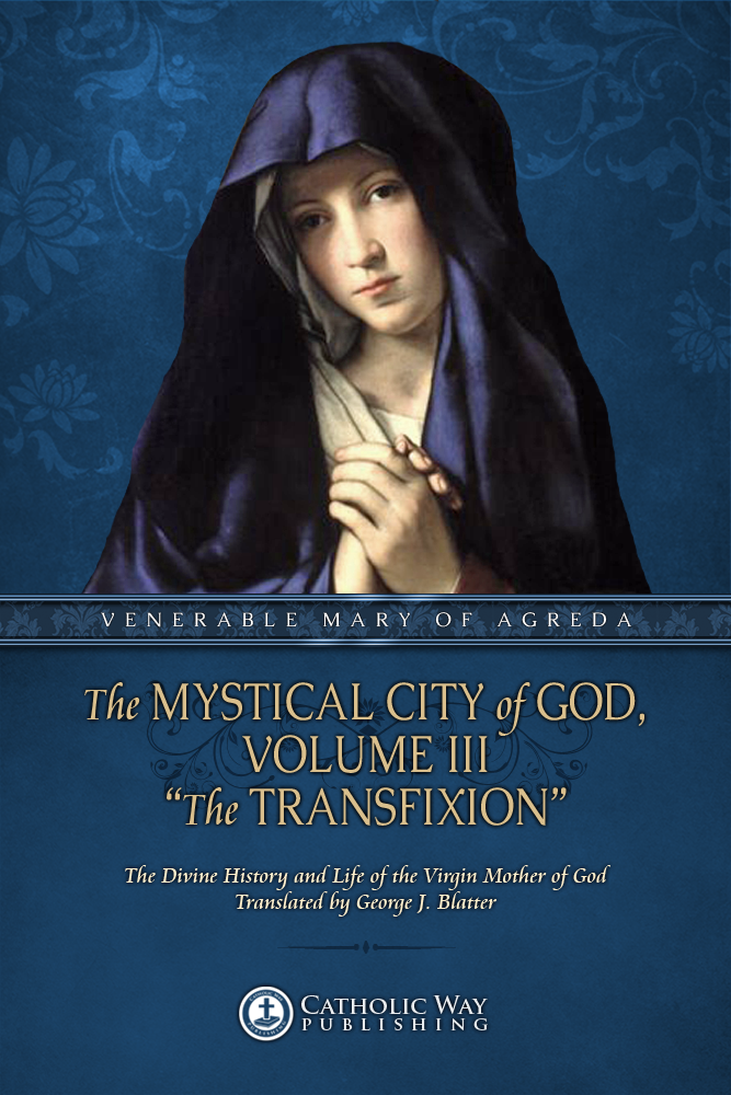 "The Mystical City of God, Volume III ""The Transfixion"""