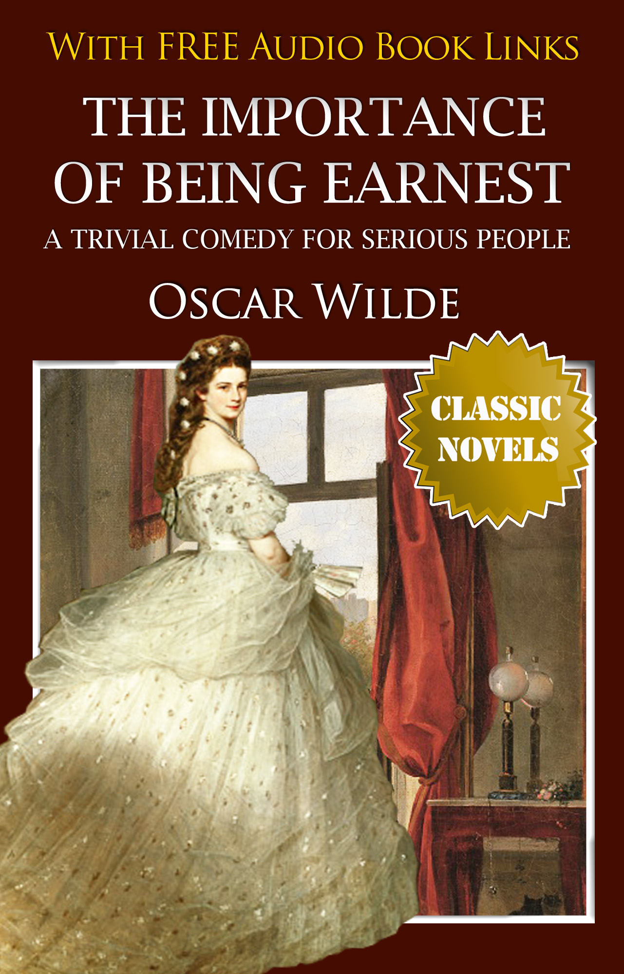 Oscar Wilde - THE IMPORTANCE OF BEING EARNEST  Classic Novels: New Illustrated [Free Audio Links]