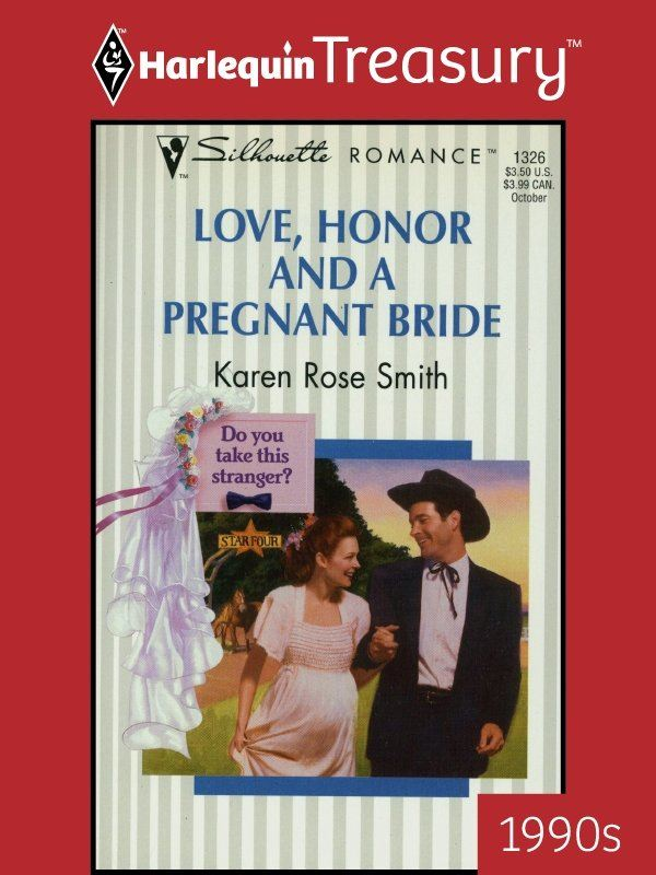 Love, Honor and a Pregnant Bride By: Karen Rose Smith
