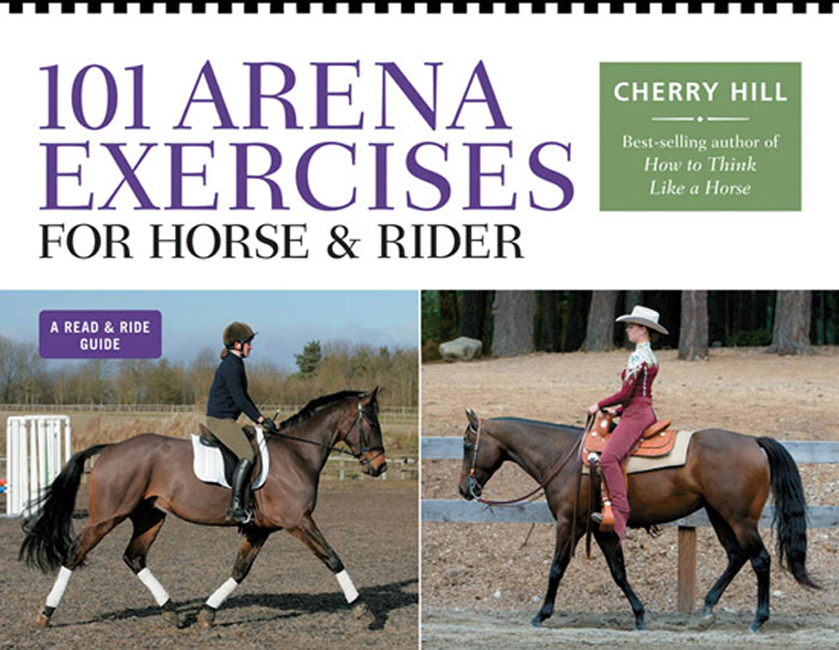 101 Arena Exercises for Horse & Rider By: Cherry Hill