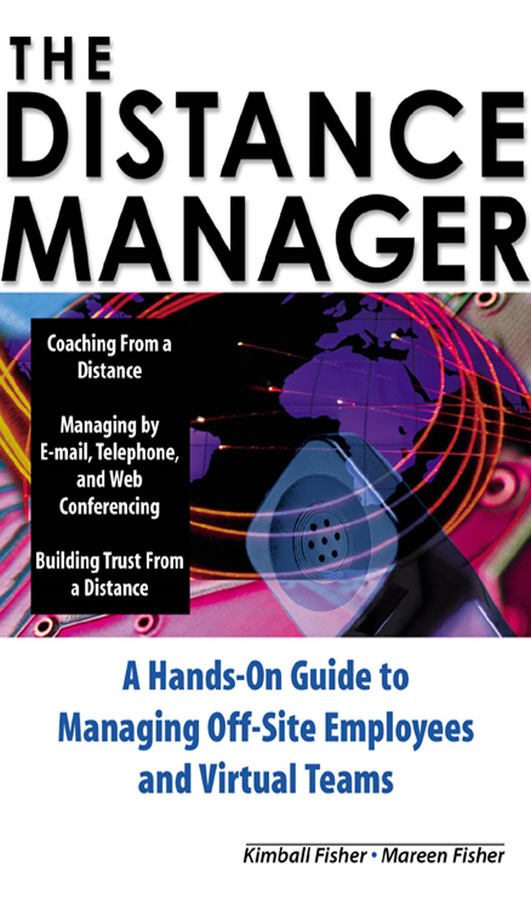The Distance Manager: A Hands On Guide to Managing Off-Site Employees and Virtual Teams By:  Mareen Fisher,Kimball Fisher