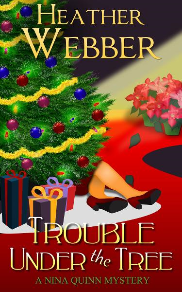 Trouble Under the Tree (A Nina Quinn Mystery) By: Heather Webber