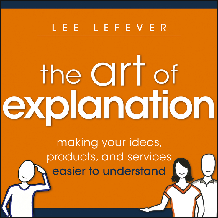 The Art of Explanation By: Lee LeFever