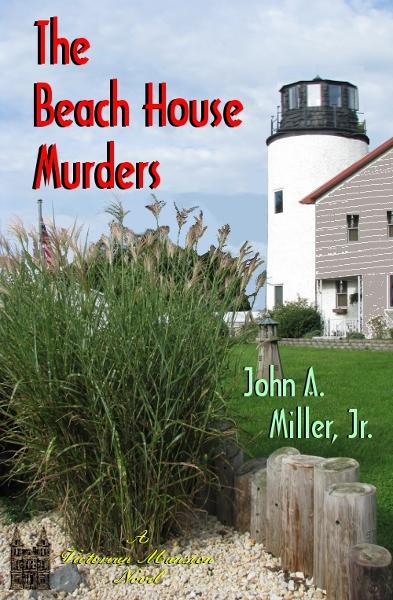 The Beach House Murders By: John A. Miller, Jr.