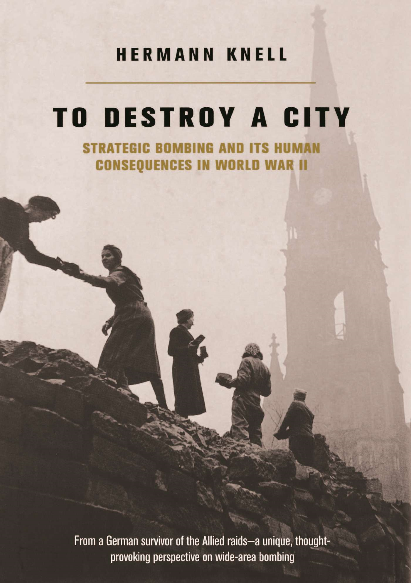 To Destroy A City: Strategic Bombing And Its Human Consequences In World War 2