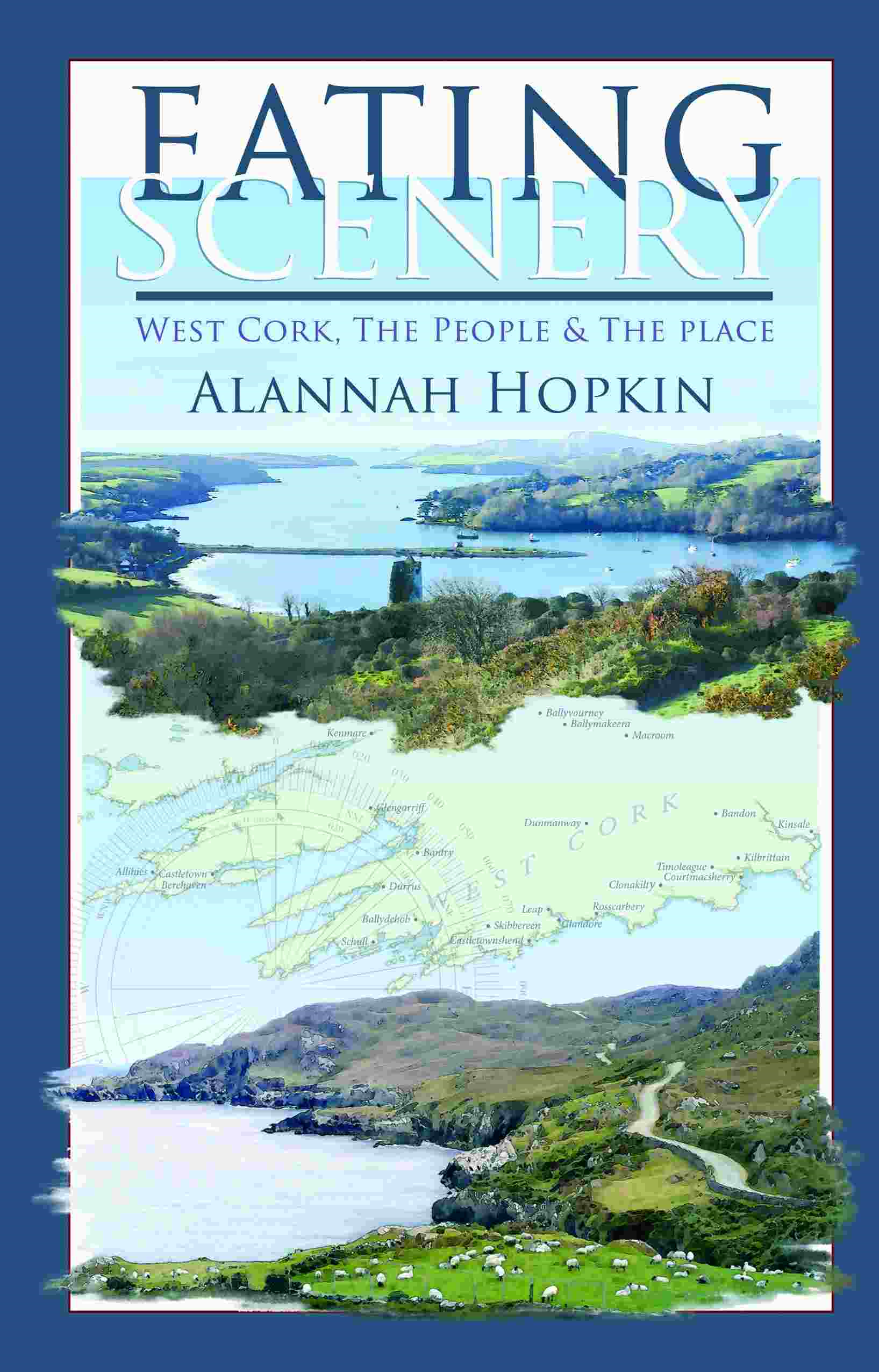 Eating Scenery: West Cork, The People and the Place  By: Alannah Hopkin