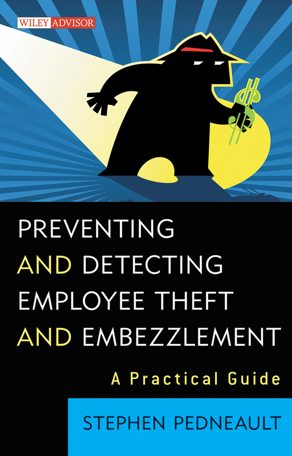 Preventing and Detecting Employee Theft and Embezzlement By: Stephen Pedneault