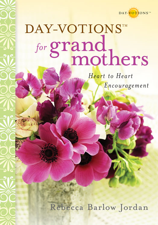 Day-votions for Grandmothers By: Rebecca Barlow   Jordan