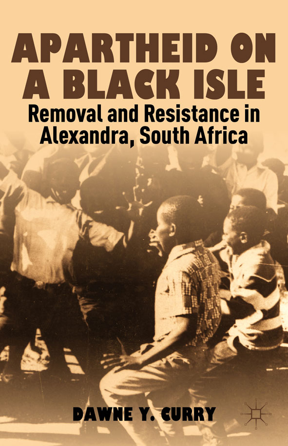 Apartheid on a Black Isle Removal and Resistance in Alexandra,  South Africa