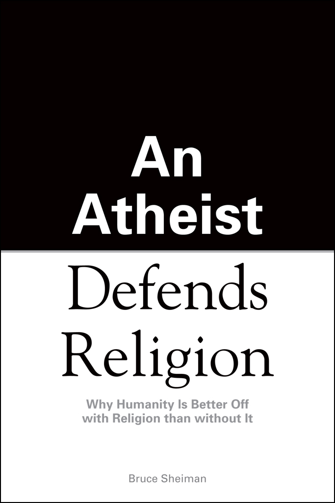 An Athiest Defends Religion By: Bruce Sheiman