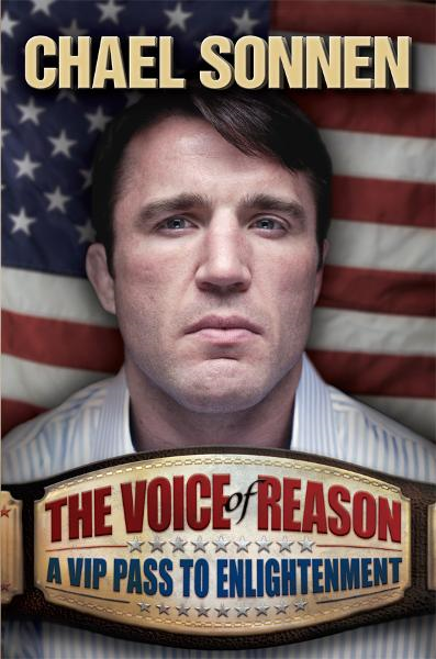 The Voice of Reason: A V.I.P. Pass to Enlightenment By: Chael Sonnen
