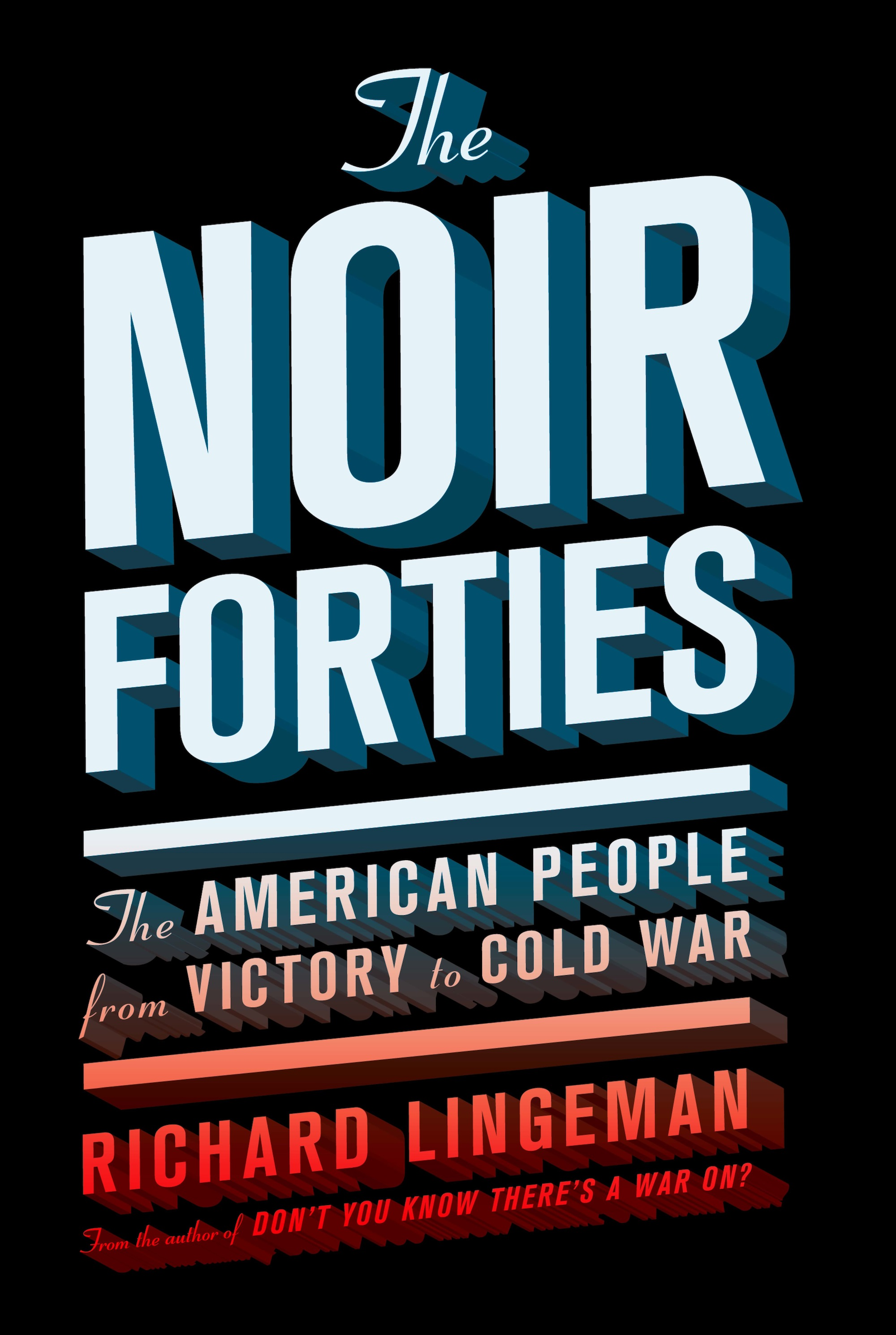 The Noir Forties By: Richard Lingeman
