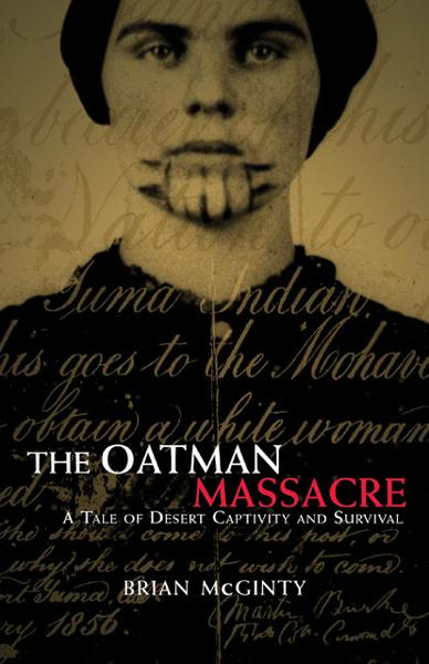 The Oatman Massacre: A Tale of Desert Captivity and Survival By: Brian McGinty