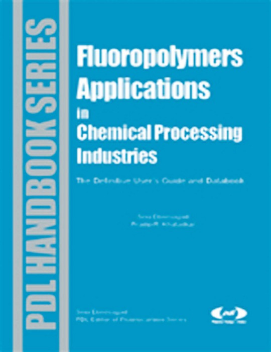 Fluoropolymer Applications in the Chemical Processing Industries The Definitive User's Guide and Databook